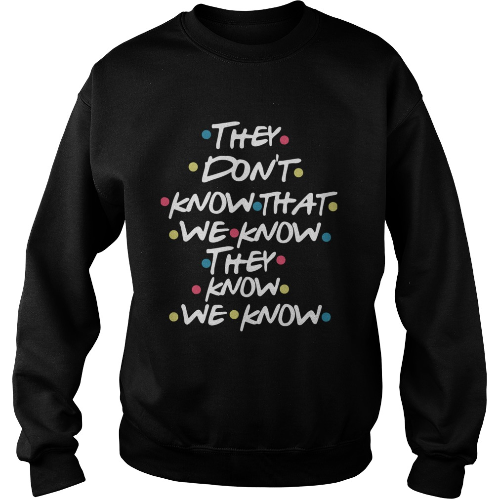 They Dont Know That We Know They Know We Know Sweatshirt