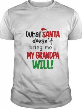 What Santa Doesnt Bring Me My Grandpa Will Christmas shirt