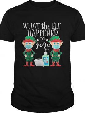 What the Elf Happened to 2020 shirt