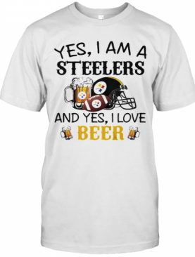 Yes I Am A Steelers And Yes I Love Beer Football T-Shirt