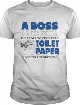 A boss like you is harder find than toilet paper during a pandemic boss shirt