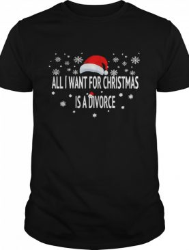 All I Want For Christmas Is A Divorce Hat Santa Xmas shirt