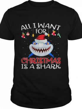 All I Want For Christmas Is A Shark Wear Hat Santa shirt