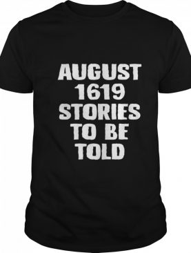 August 1619 Stories To Be Told shirt