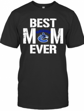 Best Vancouver Canucks Mom Ever T-Shirt