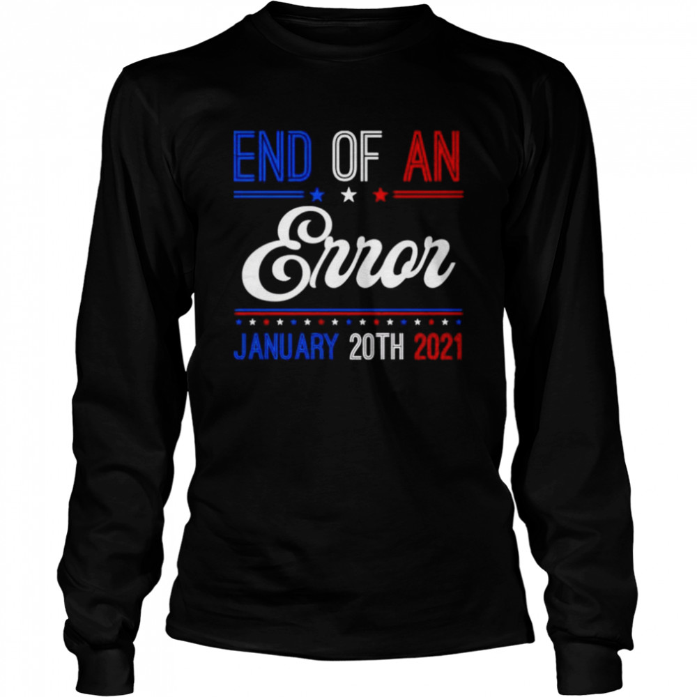 End of an error january 20th 2021  Long Sleeved T-shirt