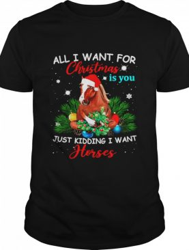 Horse Santa All I Want For Christmas Is You Just Kidding I Want Horses Christmas shirt