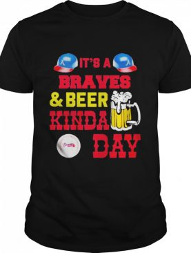 It's a atlanta braves and beer kinda day shirt