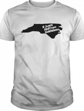 Just A Kid From Goldsboro shirt