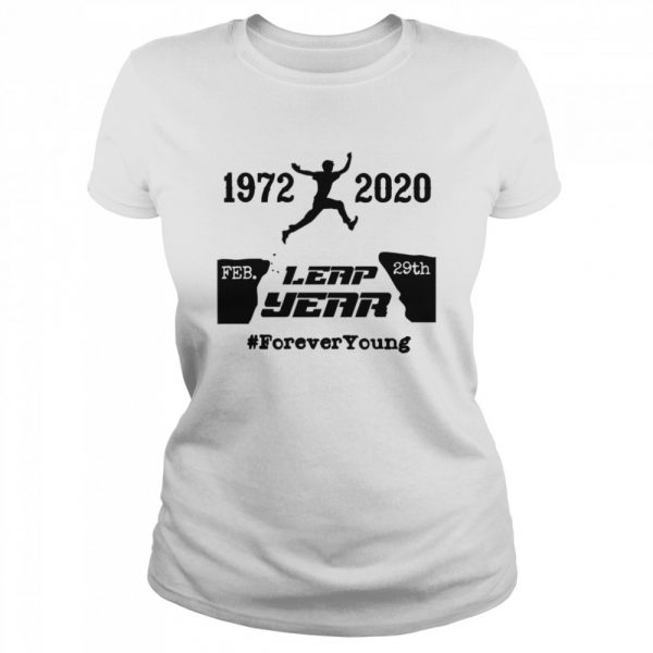 Leap Year Forever Young 1972 2020 February 29th Leap Year  Classic Women's T-shirt