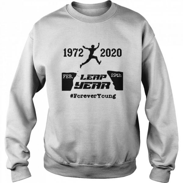 Leap Year Forever Young 1972 2020 February 29th Leap Year  Unisex Sweatshirt