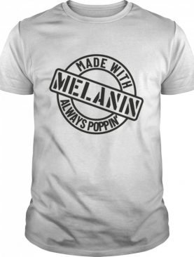 Made With Melanin Always Poppin shirt