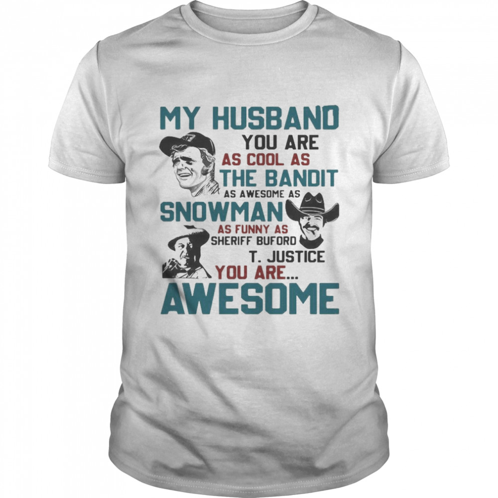 My Husband You Are As Cool As The Bandit As Awesome As Snowman As Funny As Sheriff Buford T Justice You Are Awesome  Classic Men's T-shirt