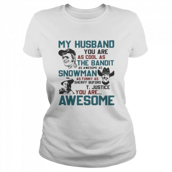 My Husband You Are As Cool As The Bandit As Awesome As Snowman As Funny As Sheriff Buford T Justice You Are Awesome  Classic Women's T-shirt