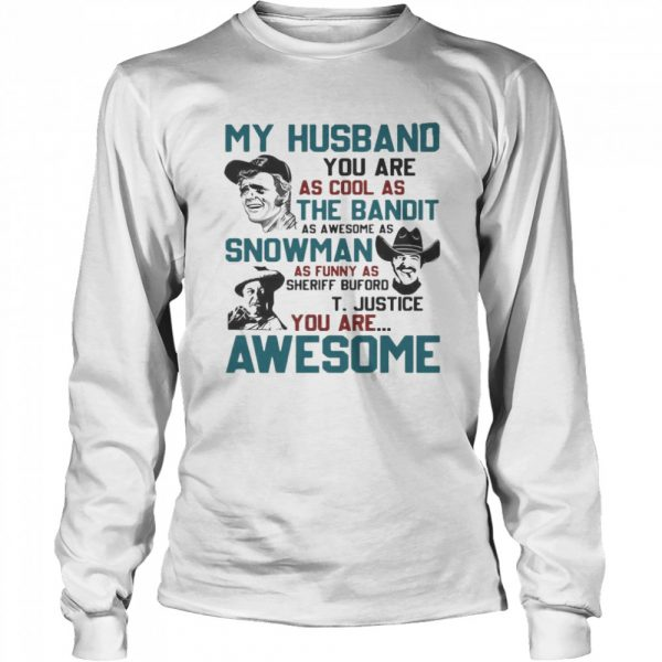 My Husband You Are As Cool As The Bandit As Awesome As Snowman As Funny As Sheriff Buford T Justice You Are Awesome  Long Sleeved T-shirt