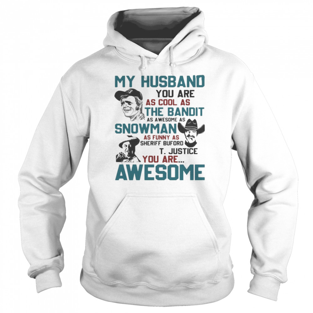 My Husband You Are As Cool As The Bandit As Awesome As Snowman As Funny As Sheriff Buford T Justice You Are Awesome  Unisex Hoodie