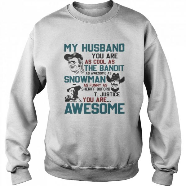 My Husband You Are As Cool As The Bandit As Awesome As Snowman As Funny As Sheriff Buford T Justice You Are Awesome  Unisex Sweatshirt