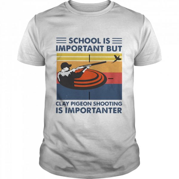 School Is Important But Clay Pigeon Shooting Is Importanter Vintage  Classic Men's T-shirt
