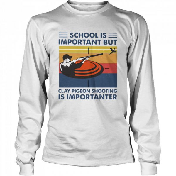 School Is Important But Clay Pigeon Shooting Is Importanter Vintage  Long Sleeved T-shirt