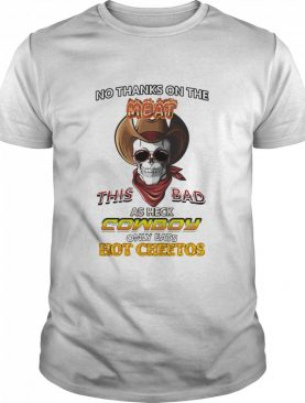Skull No Thanks On The This Bad As Heck Cowboy Only Eats Hot Cheetos tshirt