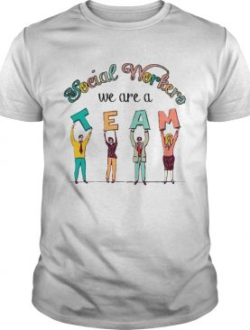 Social Worker We Are A Team shirt