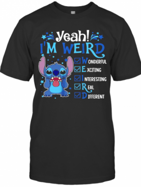 Stitch I'M Weird Wonderful Exciting Interesting Real Different T-Shirt