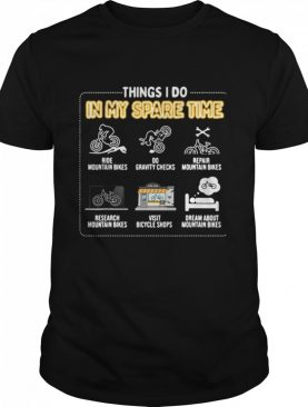 Things I Do In My Spare Time Ride Mountain Bikes shirt