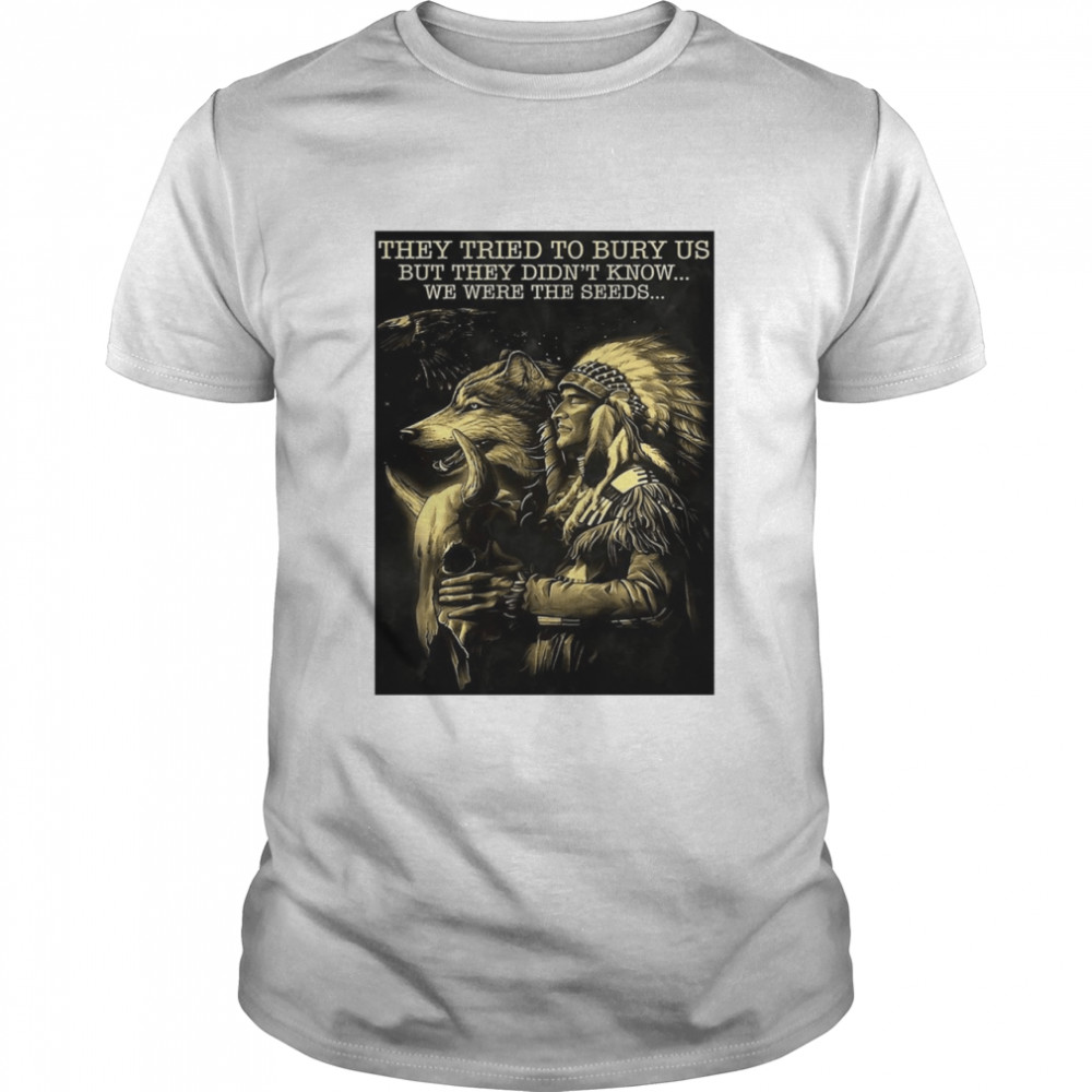 Cow They Tried To Bury Us But They Didn't Know We Were The Seeds Native  Classic Men's T-shirt