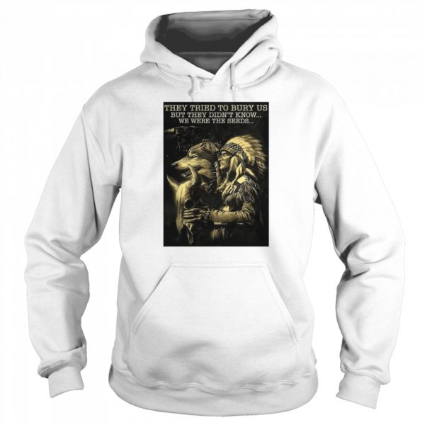 Cow They Tried To Bury Us But They Didn't Know We Were The Seeds Native  Unisex Hoodie