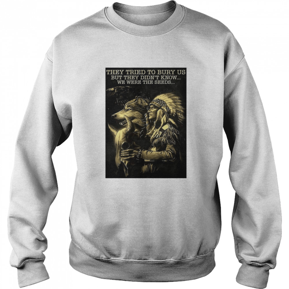 Cow They Tried To Bury Us But They Didn't Know We Were The Seeds Native  Unisex Sweatshirt