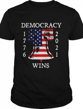 Democracy Wins 1776-2021 Liberty Bell American Flag shirt