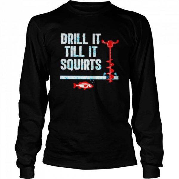 Drill It Till It Squirts Ice Fishing Auger Pullover  Long Sleeved T-shirt