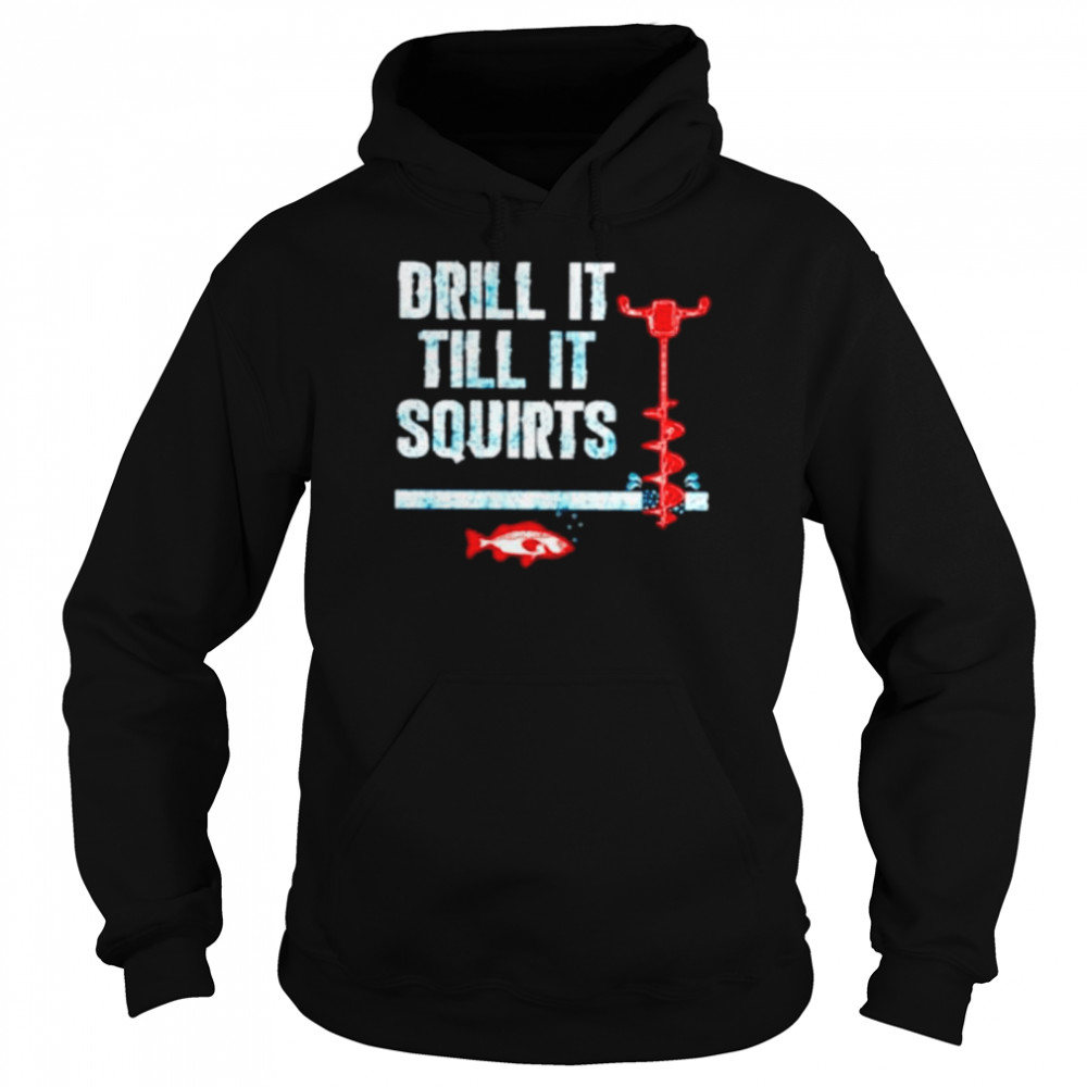 Drill It Till It Squirts Ice Fishing Auger Pullover  Unisex Hoodie