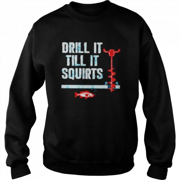 Drill It Till It Squirts Ice Fishing Auger Pullover  Unisex Sweatshirt