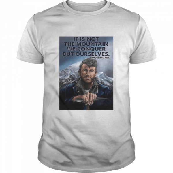 Its not the mountain we conquer but ourselves edmund hillary  Classic Men's T-shirt