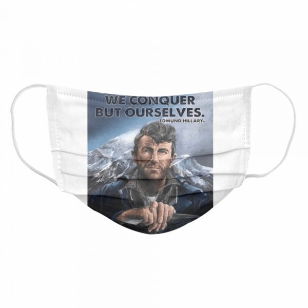 Its not the mountain we conquer but ourselves edmund hillary  Cloth Face Mask