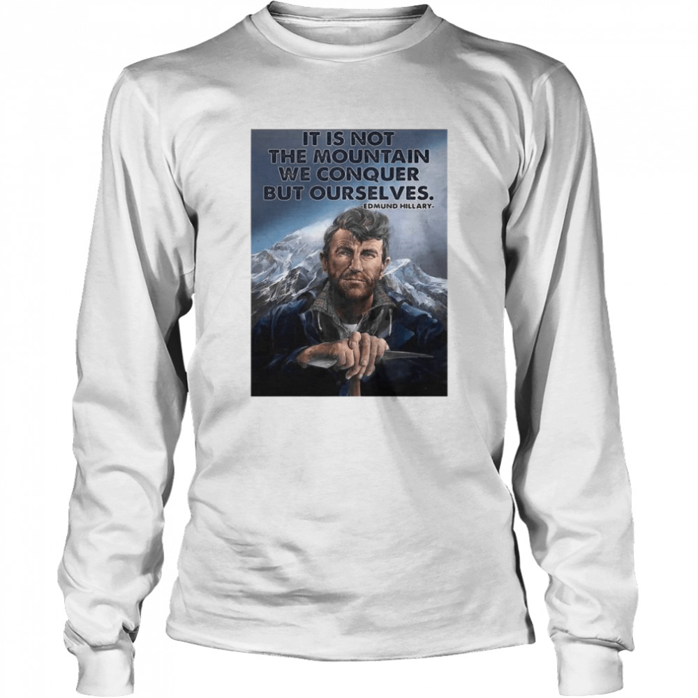 Its not the mountain we conquer but ourselves edmund hillary Long Sleeved T-shirt