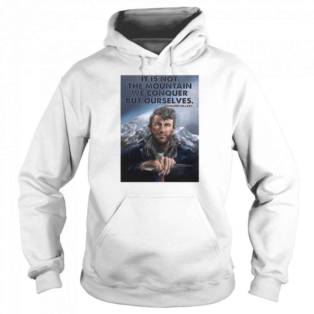 Its not the mountain we conquer but ourselves edmund hillary Unisex Hoodie