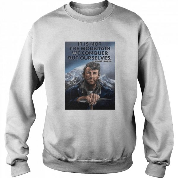 Its not the mountain we conquer but ourselves edmund hillary  Unisex Sweatshirt