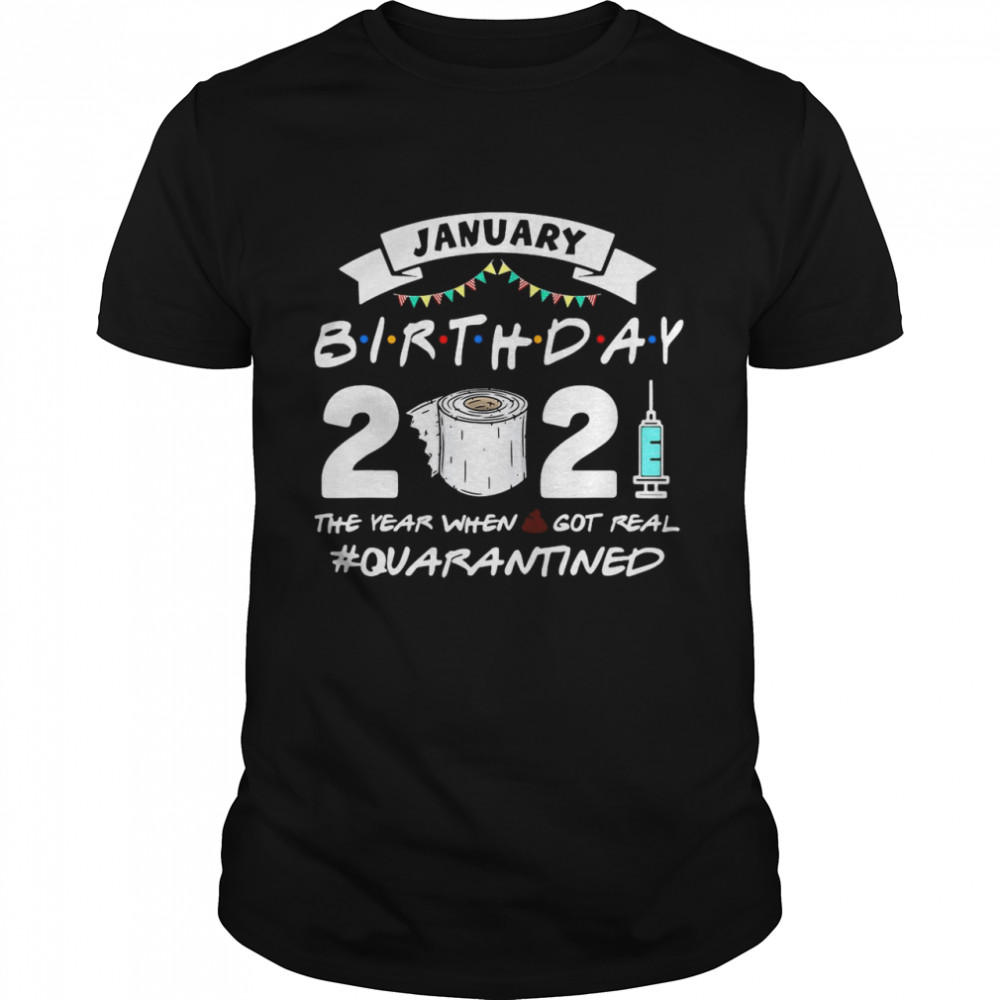 January Birthday 2021 The Year When Shit Got Real Quarantine  Classic Men's T-shirt