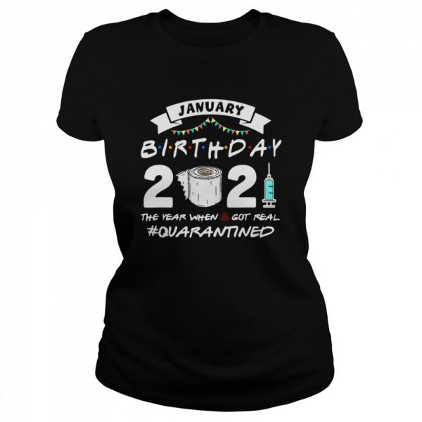 January Birthday 2021 The Year When Shit Got Real Quarantine  Classic Women's T-shirt