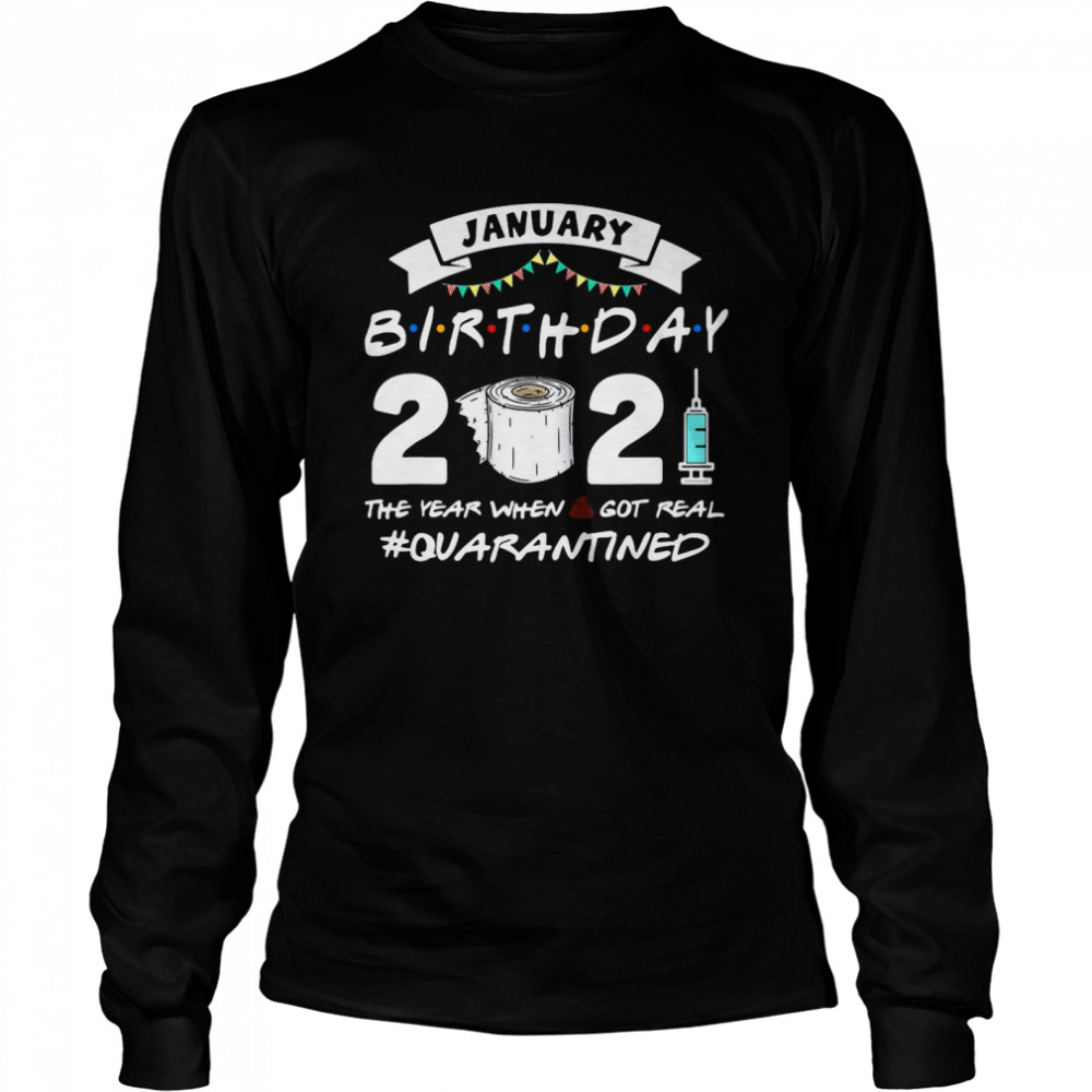 January Birthday 2021 The Year When Shit Got Real Quarantine  Long Sleeved T-shirt