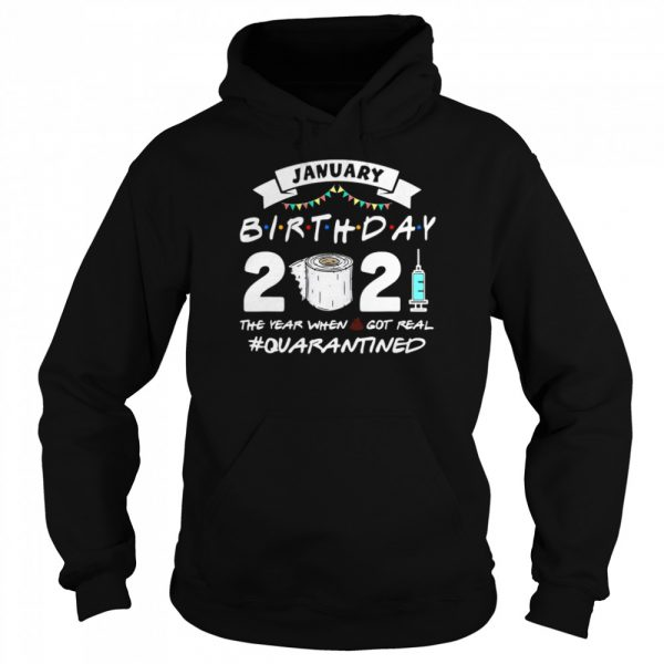 January Birthday 2021 The Year When Shit Got Real Quarantine  Unisex Hoodie