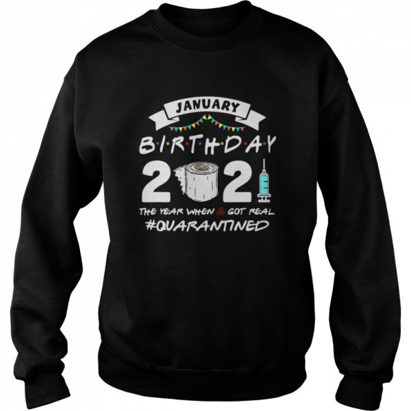 January Birthday 2021 The Year When Shit Got Real Quarantine  Unisex Sweatshirt