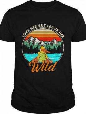 Love Her But Leave Her Wild Girl In Nature Girl Camping shirt