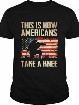 Veteran This Is How Americans Take A Knee shirt