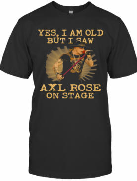 Yes I Am Old But I Saw Axl Rose On Stage T-Shirt