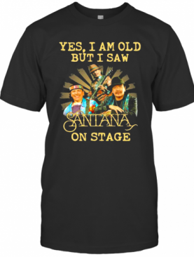 Yes I Am Old But I Saw Santana On Stage Signature T-Shirt